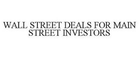 WALL STREET DEALS FOR MAIN STREET INVESTORS