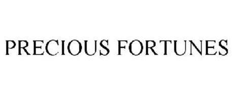 PRECIOUS FORTUNES