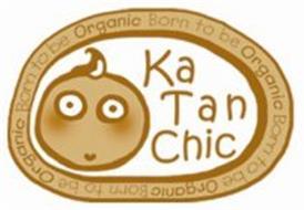 KA TAN CHIC BORN TO BE ORGANIC BORN TO BE ORGANIC BORN TO BE ORGANIC BORN TO BE ORGANIC