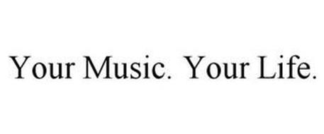 YOUR MUSIC. YOUR LIFE.