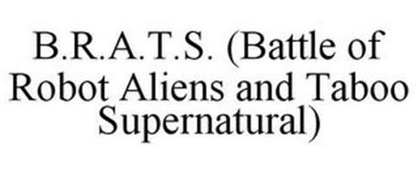 B.R.A.T.S. (BATTLE OF ROBOT ALIENS AND TABOO SUPERNATURAL)