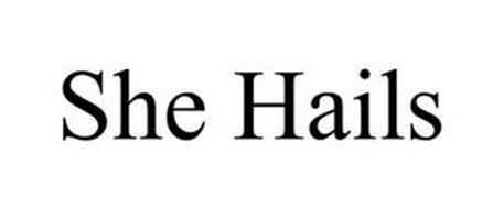 SHE HAILS