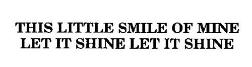 THIS LITTLE SMILE OF MINE LET IT SHINE LET IT SHINE