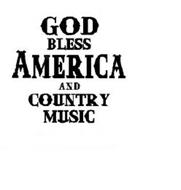 GOD BLESS AMERICA AND COUNTRY MUSIC