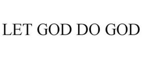 LET GOD DO GOD
