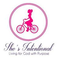 SHE'S INTENTIONAL LIVING FOR GOD WITH PURPOSE