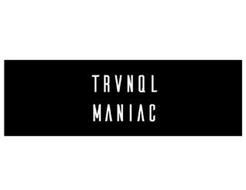 TRVNQL MANIAC