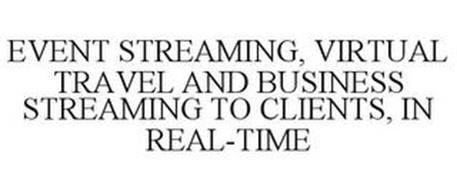 EVENT STREAMING, VIRTUAL TRAVEL AND BUSINESS STREAMING TO CLIENTS, IN REAL-TIME
