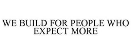 WE BUILD FOR PEOPLE WHO EXPECT MORE