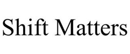 SHIFT MATTERS