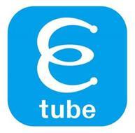 E TUBE