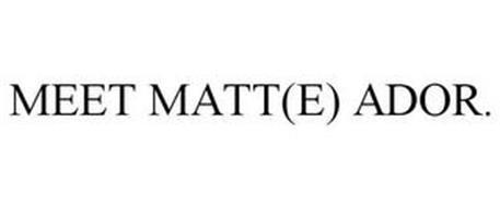 MEET MATT(E) ADOR.