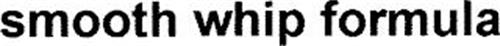 SMOOTH WHIP FORMULA