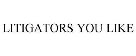 LITIGATORS YOU LIKE