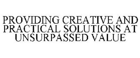 PROVIDING CREATIVE AND PRACTICAL SOLUTIONS AT UNSURPASSED VALUE
