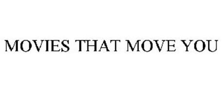 MOVIES THAT MOVE YOU