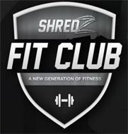 SHREDZ FIT CLUB A NEW GENERATION OF FITNESS