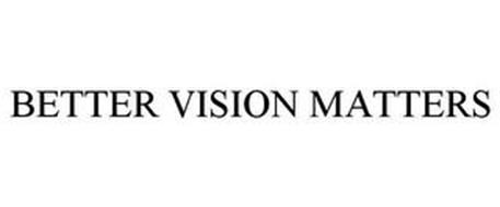 BETTER VISION MATTERS