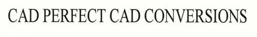 CAD PERFECT CAD CONVERSIONS