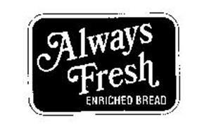 ALWAYS FRESH ENRICHED BREAD