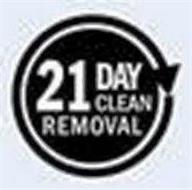 21 DAY CLEAN REMOVAL