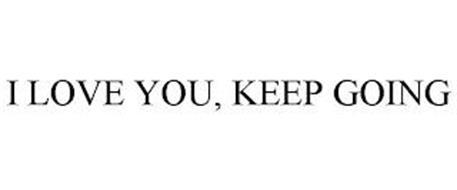 I LOVE YOU, KEEP GOING
