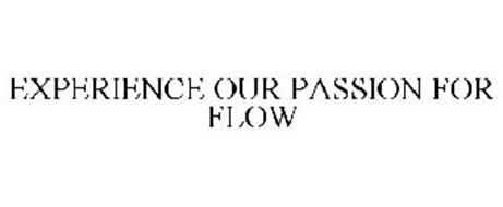 EXPERIENCE OUR PASSION FOR FLOW