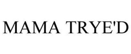 MAMA TRYE'D