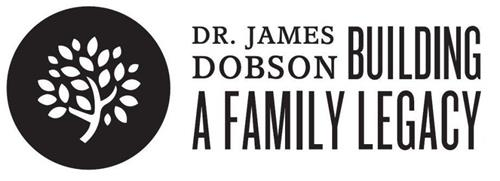 DR. JAMES DOBSON BUILDING A FAMILY LEGACY