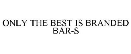 ONLY THE BEST IS BRANDED BAR-S