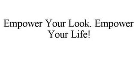 EMPOWER YOUR LOOK. EMPOWER YOUR LIFE!