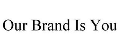 OUR BRAND IS YOU
