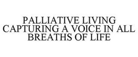 PALLIATIVE LIVING CAPTURING A VOICE IN ALL BREATHS OF LIFE