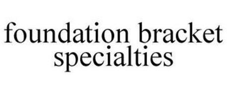 FOUNDATION BRACKET SPECIALTIES