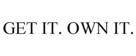 GET IT. OWN IT.