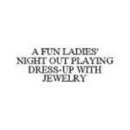 A FUN LADIES' NIGHT OUT PLAYING DRESS-UP WITH JEWELRY
