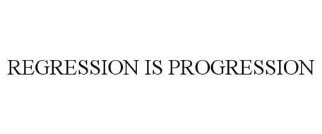 REGRESSION IS PROGRESSION