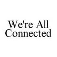 WE'RE ALL CONNECTED