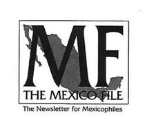 MF THE MEXICO FILE THE NEWSLETTER FOR MEXICOPHILES