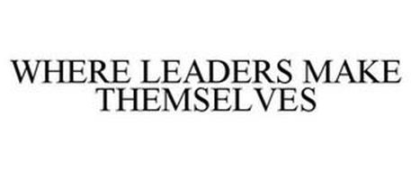 WHERE LEADERS MAKE THEMSELVES