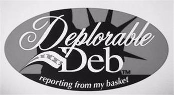 DEPLORABLE DEB REPORTING FROM MY BASKET