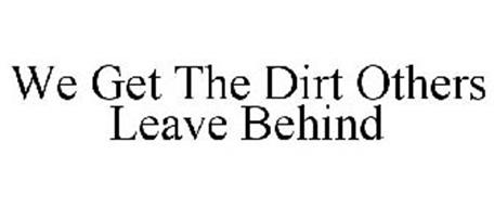 WE GET THE DIRT OTHERS LEAVE BEHIND