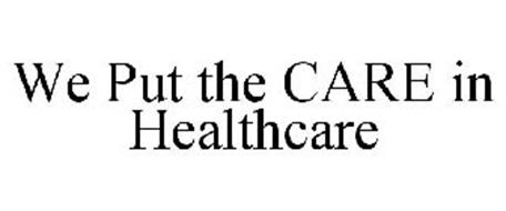 WE PUT THE CARE IN HEALTHCARE