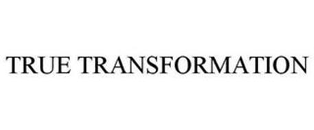 TRUE TRANSFORMATION