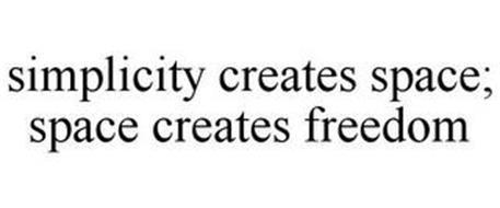 SIMPLICITY CREATES SPACE; SPACE CREATES FREEDOM