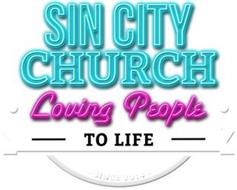 SIN CITY CHURCH LOVING PEOPLE TO LIFE SINCE 2014