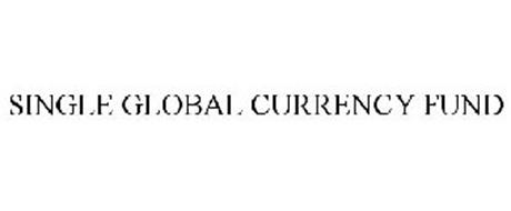 SINGLE GLOBAL CURRENCY FUND