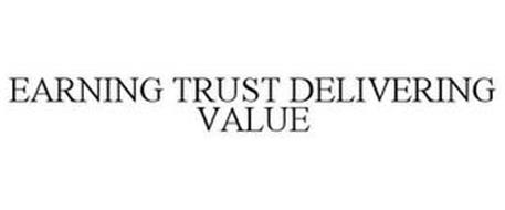 EARNING TRUST DELIVERING VALUE