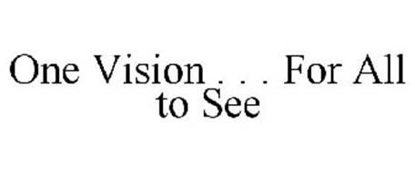 ONE VISION . . . FOR ALL TO SEE