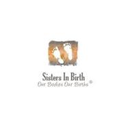 SISTERS IN BIRTH OUR BODIES OUR BIRTHS